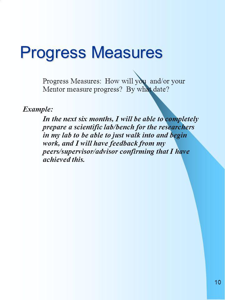 10 Progress Measures Progress Measures: How will you and/or your Mentor measure progress.