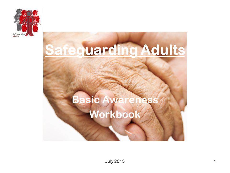 July 20131 Safeguarding Adults Basic Awareness Workbook