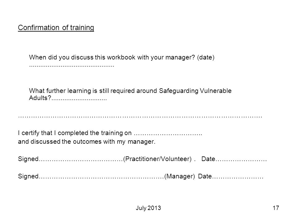 July 201317 Confirmation of training When did you discuss this workbook with your manager? (date).............................................. What f