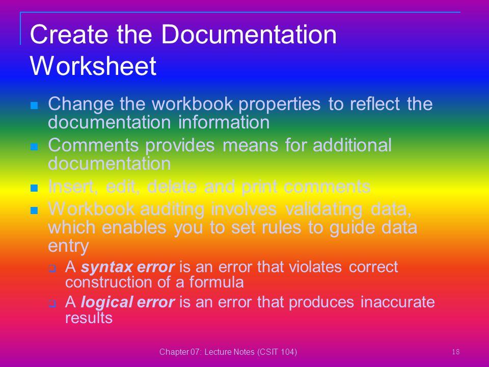 Chapter 07: Lecture Notes (CSIT 104) 18 Create the Documentation Worksheet Change the workbook properties to reflect the documentation information Com