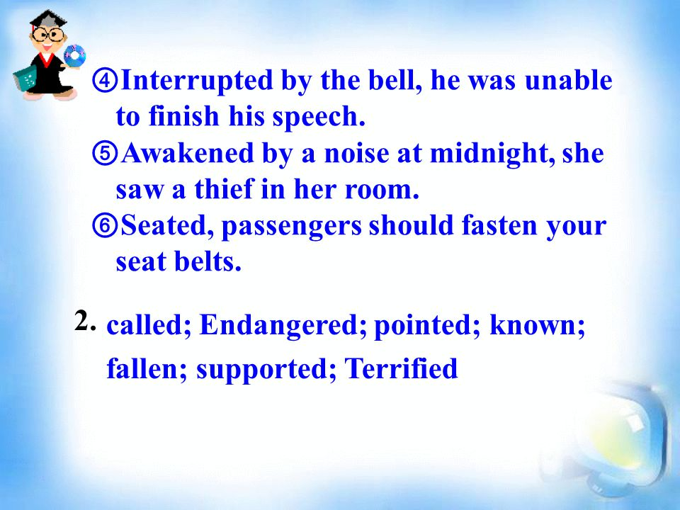 ④ Interrupted by the bell, he was unable to finish his speech.