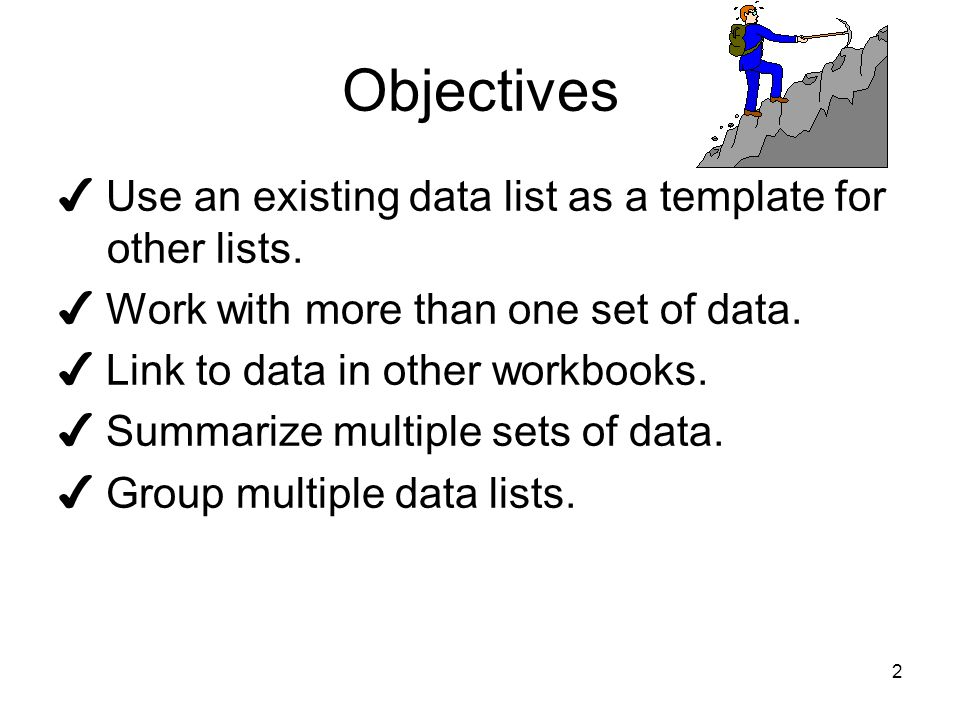 2 Objectives ✔ Use an existing data list as a template for other lists.