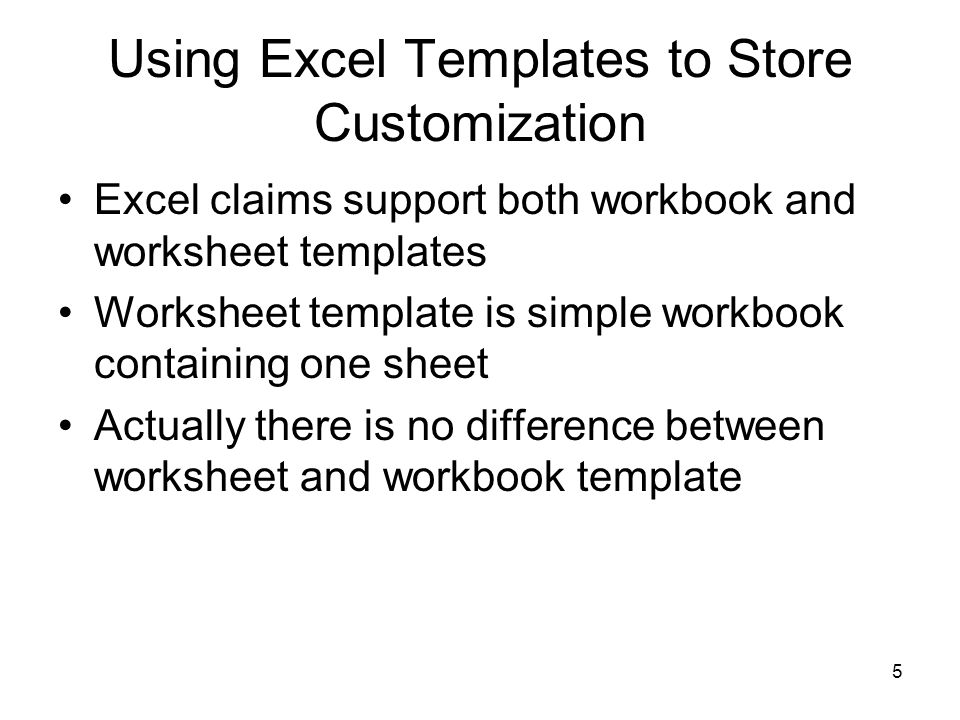 5 Using Excel Templates to Store Customization Excel claims support both workbook and worksheet templates Worksheet template is simple workbook containing one sheet Actually there is no difference between worksheet and workbook template