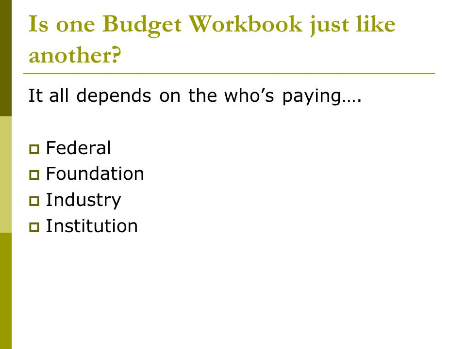 Is one Budget Workbook just like another. It all depends on the who's paying….