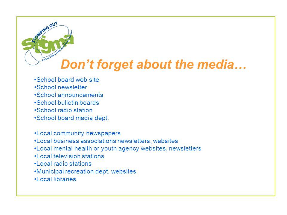 Don't forget about the media… School board web site School newsletter School announcements School bulletin boards School radio station School board media dept.