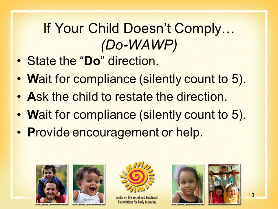 If Your Child Doesn't Comply… (Do-WAWP) State the Do direction.