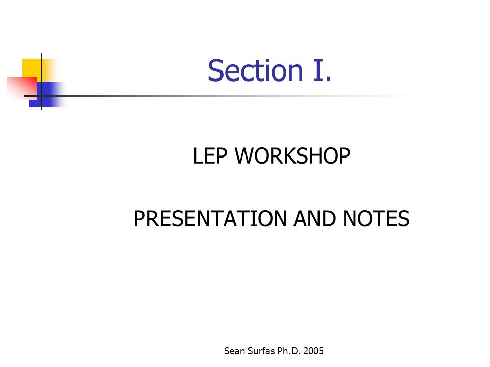 Sean Surfas Ph.D. 2005 Section I. LEP WORKSHOP PRESENTATION AND NOTES