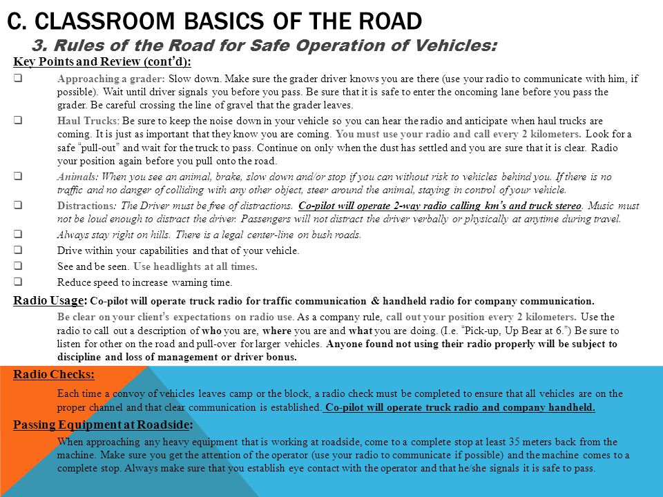 C. CLASSROOM BASICS OF THE ROAD Key Points and Review (cont'd):  Approaching a grader: Slow down.