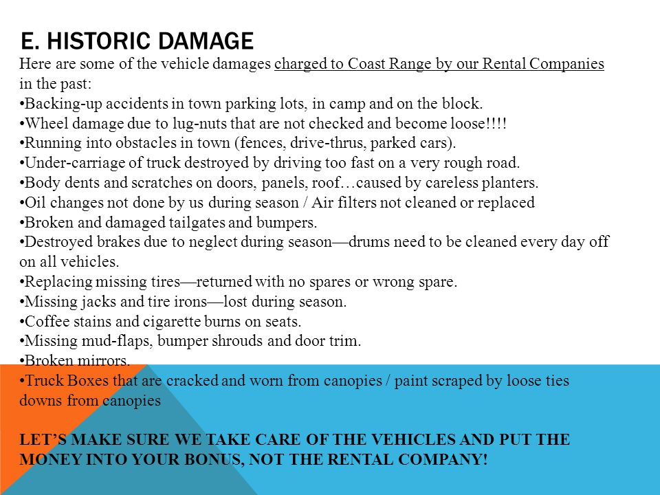 E. HISTORIC DAMAGE Here are some of the vehicle damages charged to Coast Range by our Rental Companies in the past: Backing-up accidents in town parki