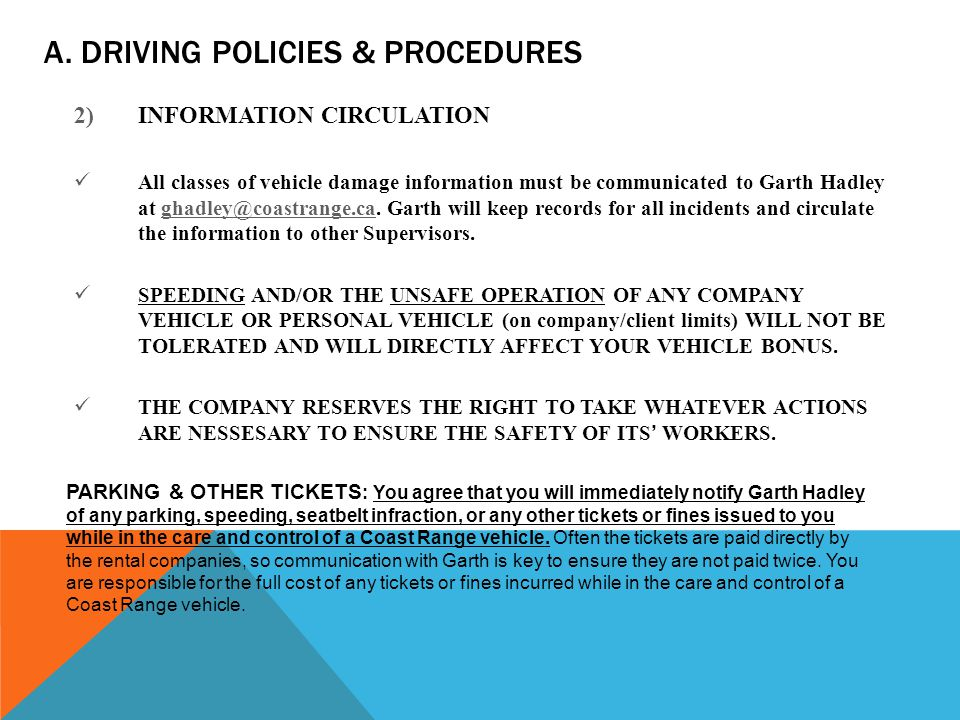 A. DRIVING POLICIES & PROCEDURES 2)INFORMATION CIRCULATION All classes of vehicle damage information must be communicated to Garth Hadley at ghadley@c
