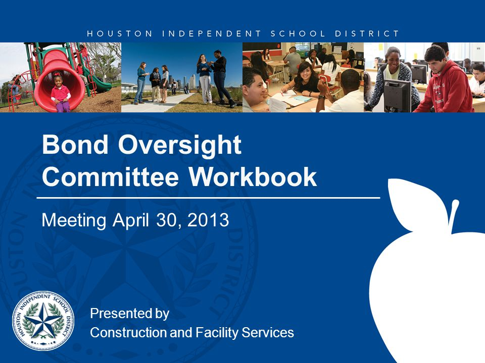 Bond Oversight Committee Workbook Meeting April 30, 2013 Presented by Construction and Facility Services