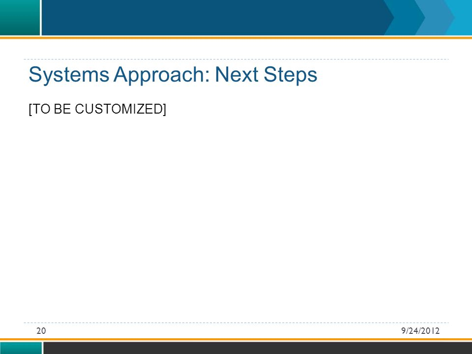 [TO BE CUSTOMIZED] Systems Approach: Next Steps 9/24/201220