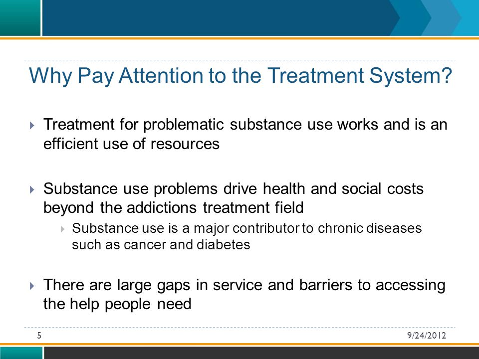 EXAMPLES OF WHAT TO INCLUDE :  Address benefits to  The clients  The services  The practitioners  The system  Cost savings associated with earlier intervention  Reduced reliance on specialized, intensive services  Reduced health and social impact of substance use Systems Approach: Rationale for Change 9/24/201216