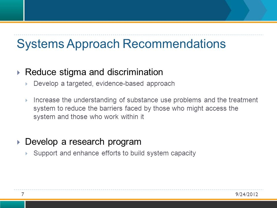 Systems Approach Recommendations  Measure and monitor system performance  Collect information in a consistent way to inform and monitor system improvements  Promote leadership and implementation  Coordinate allocation of resources  Develop collaborations across systems and sectors 9/24/20128