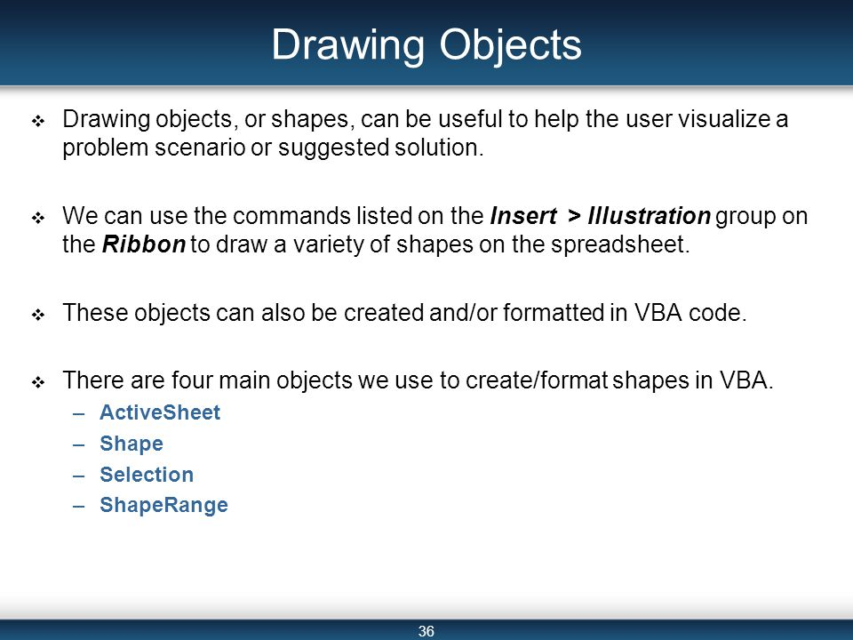 36 Drawing Objects  Drawing objects, or shapes, can be useful to help the user visualize a problem scenario or suggested solution.