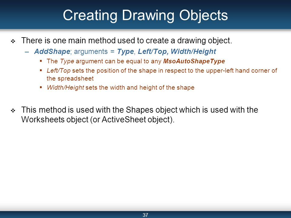 37 Creating Drawing Objects  There is one main method used to create a drawing object.