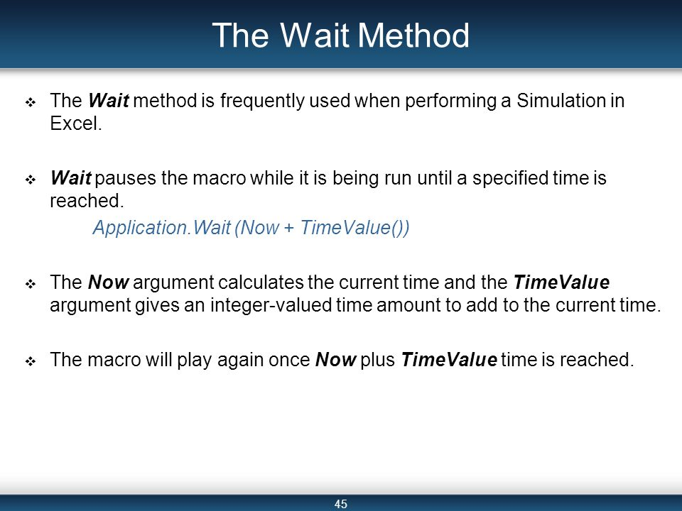 45 The Wait Method  The Wait method is frequently used when performing a Simulation in Excel.
