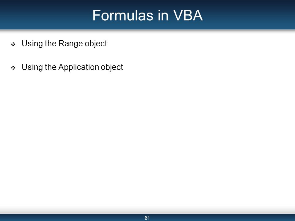 61 Formulas in VBA  Using the Range object  Using the Application object