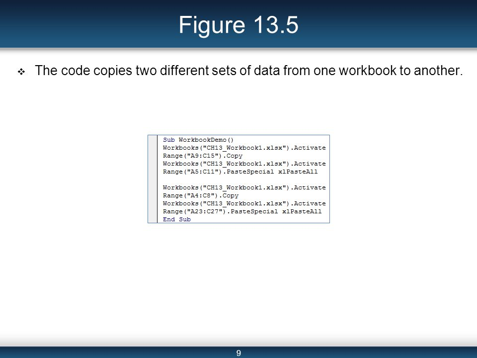 9 Figure 13.5  The code copies two different sets of data from one workbook to another.