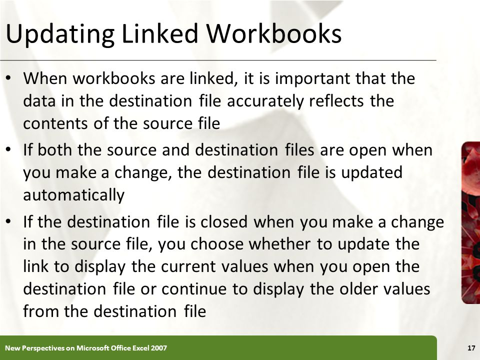 XP Updating Linked Workbooks When workbooks are linked, it is important that the data in the destination file accurately reflects the contents of the