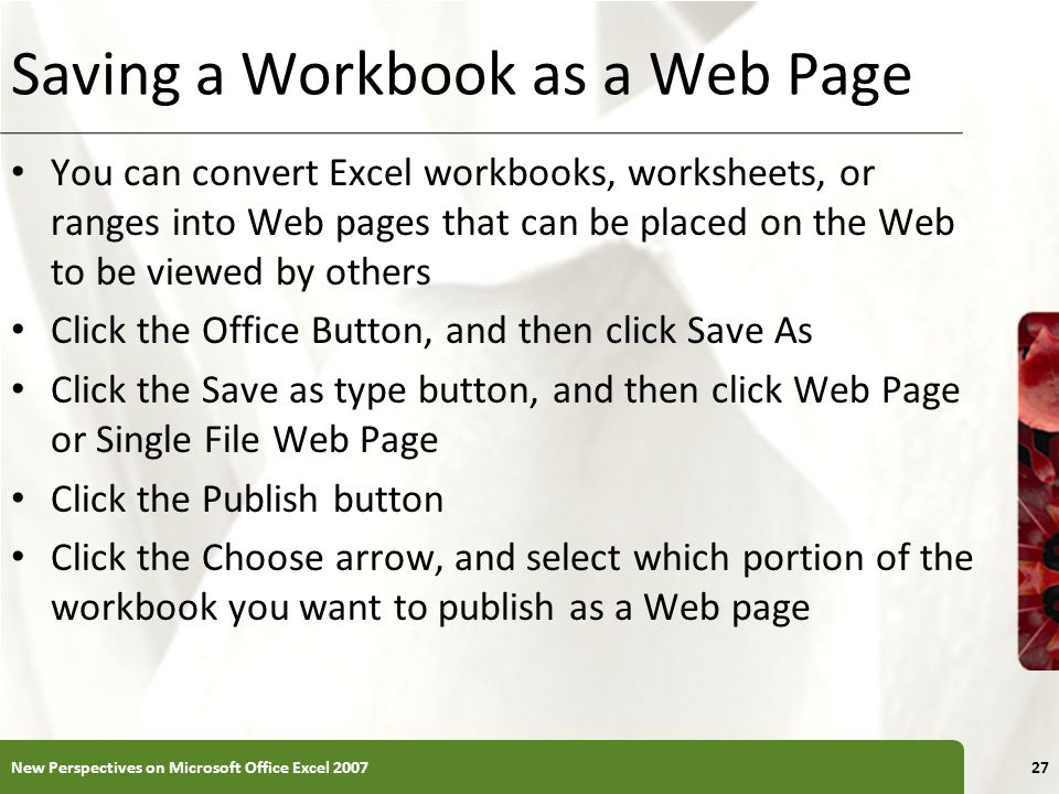 XP Saving a Workbook as a Web Page You can convert Excel workbooks, worksheets, or ranges into Web pages that can be placed on the Web to be viewed by