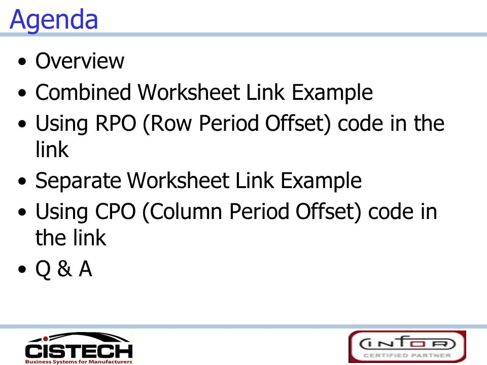 Agenda Overview Combined Worksheet Link Example Using RPO (Row Period Offset) code in the link Separate Worksheet Link Example Using CPO (Column Period Offset) code in the link Q & A