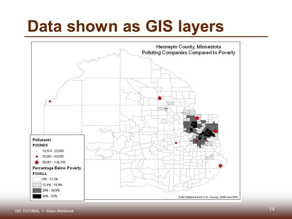 Data shown as GIS layers 14 GIS TUTORIAL 1 - Basic Workbook