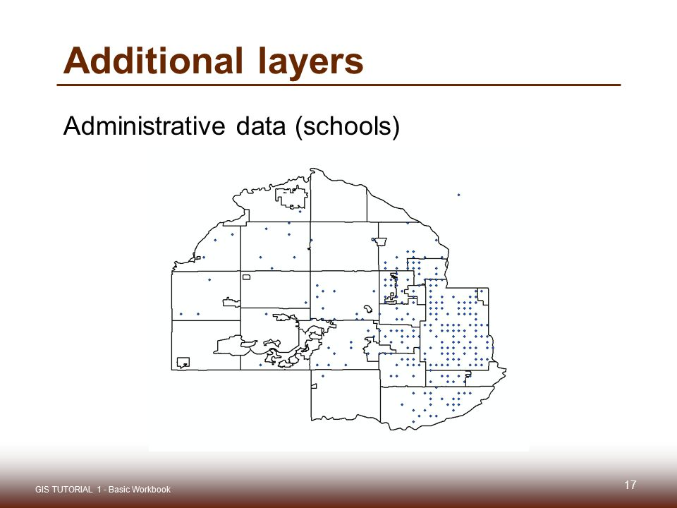 Additional layers Administrative data (schools) 17 GIS TUTORIAL 1 - Basic Workbook