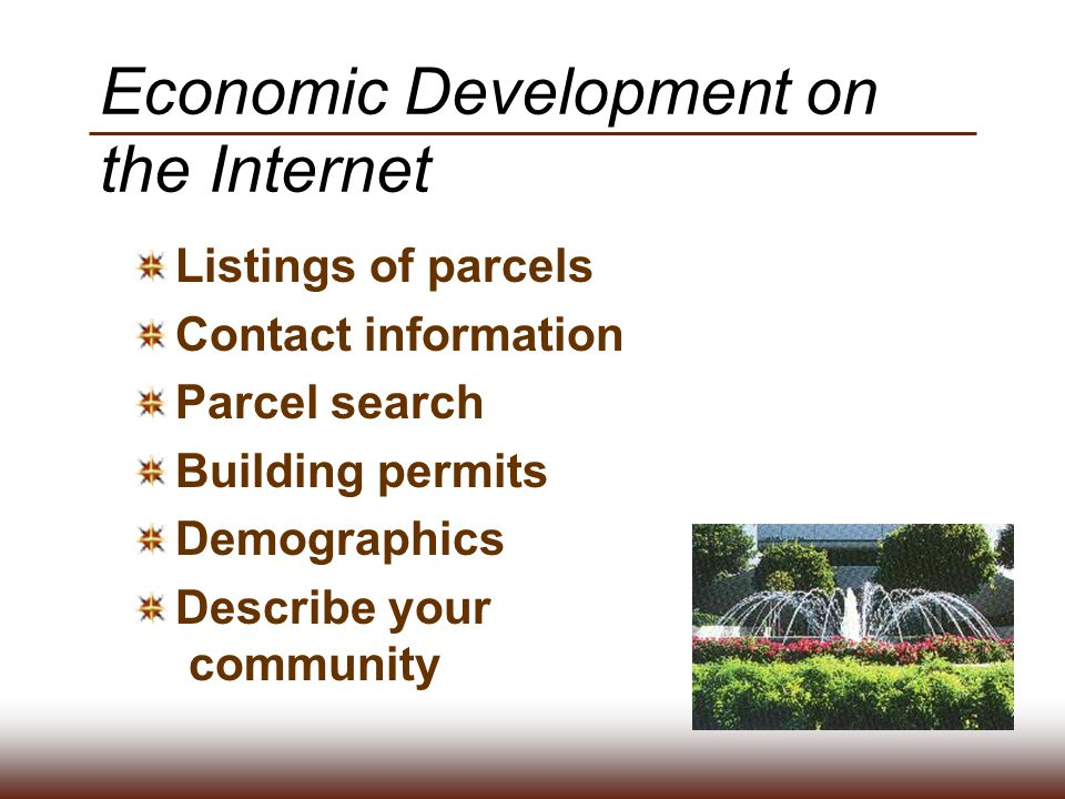 Economic Development on the Internet Listings of parcels Contact information Parcel search Building permits Demographics Describe your community