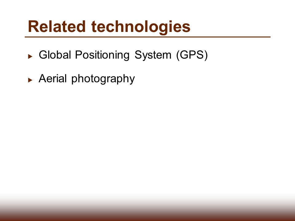 Related technologies  Global Positioning System (GPS)  Aerial photography
