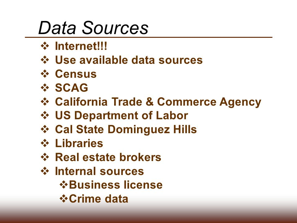  Internet!!!  Use available data sources  Census  SCAG  California Trade & Commerce Agency  US Department of Labor  Cal State Dominguez Hills 
