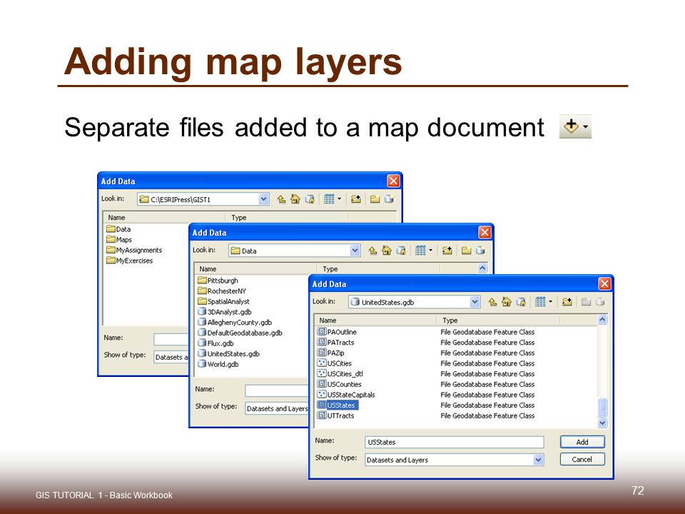 Adding map layers Separate files added to a map document 72 GIS TUTORIAL 1 - Basic Workbook