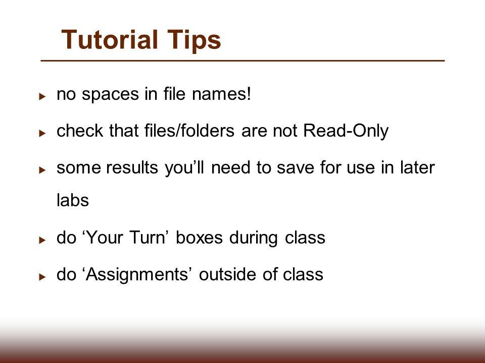 Tutorial Tips  no spaces in file names!  check that files/folders are not Read-Only  some results you'll need to save for use in later labs  do 'Y