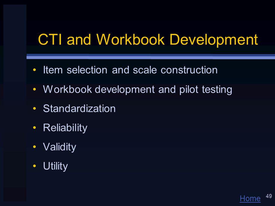 Home 49 CTI and Workbook Development Item selection and scale construction Workbook development and pilot testing Standardization Reliability Validity Utility
