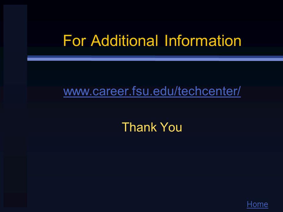 Home For Additional Information www.career.fsu.edu/techcenter/ Thank You