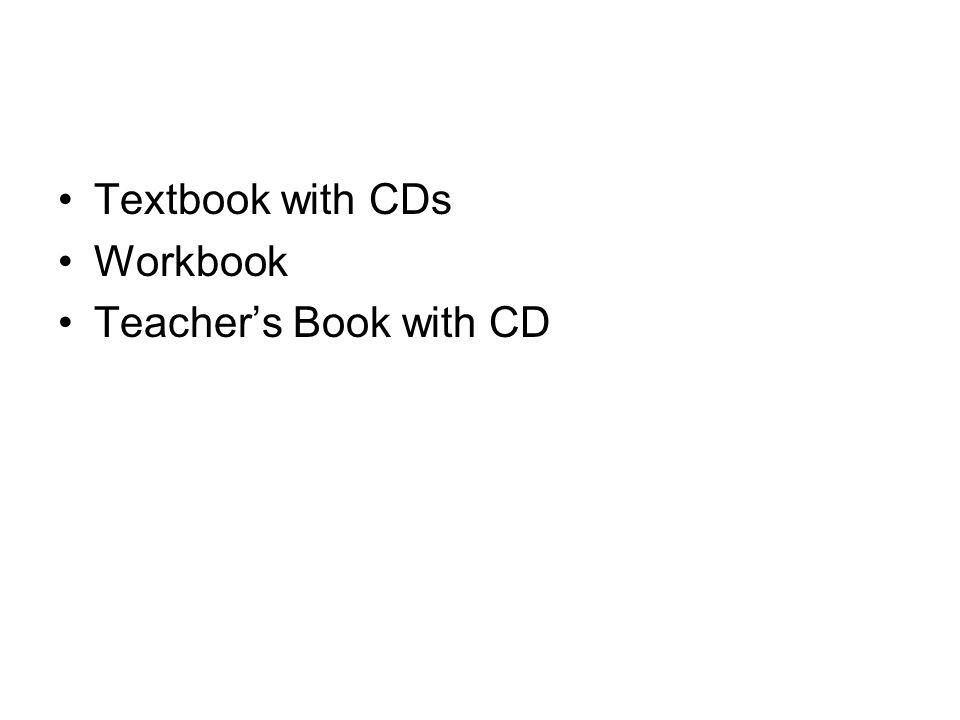 Textbook with CDs Workbook Teacher's Book with CD