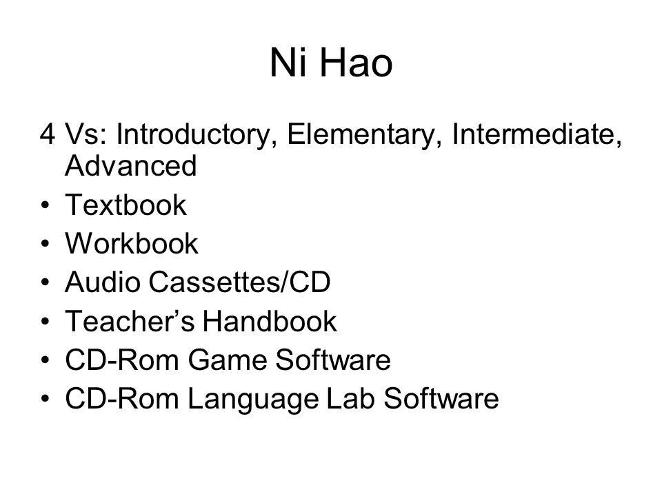 Ni Hao 4 Vs: Introductory, Elementary, Intermediate, Advanced Textbook Workbook Audio Cassettes/CD Teacher's Handbook CD-Rom Game Software CD-Rom Language Lab Software