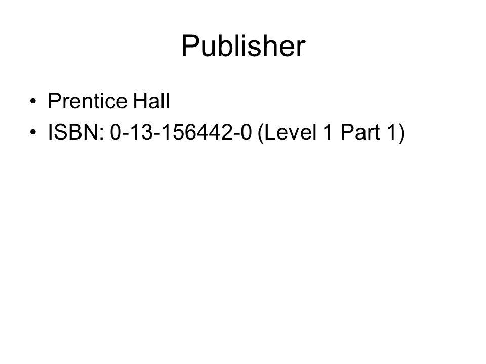 Publisher Prentice Hall ISBN: 0-13-156442-0 (Level 1 Part 1)