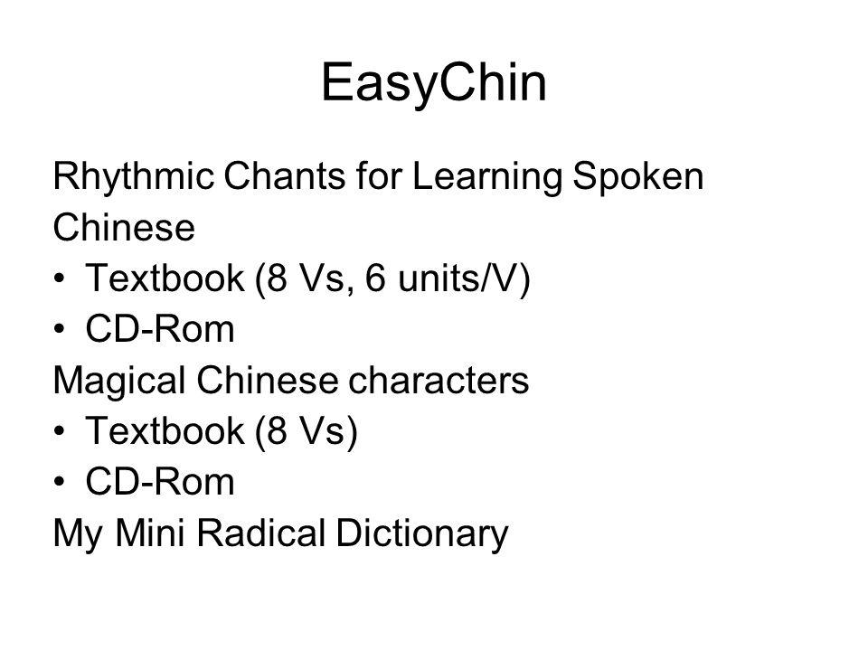 EasyChin Rhythmic Chants for Learning Spoken Chinese Textbook (8 Vs, 6 units/V) CD-Rom Magical Chinese characters Textbook (8 Vs) CD-Rom My Mini Radical Dictionary
