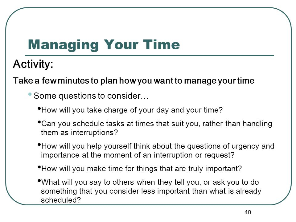 39 Time Use Matrix Two continuums Importance of tasks Urgency of tasks Time Use Matrix for School Professionals