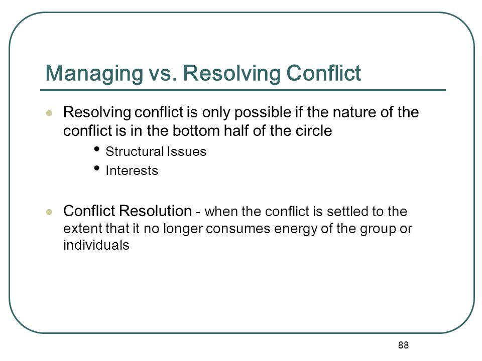 87 Five Factors that Cause Conflict 5. Interests – Psychological (status, power, respect, control, recognition), Substantive (resources, materials, sp