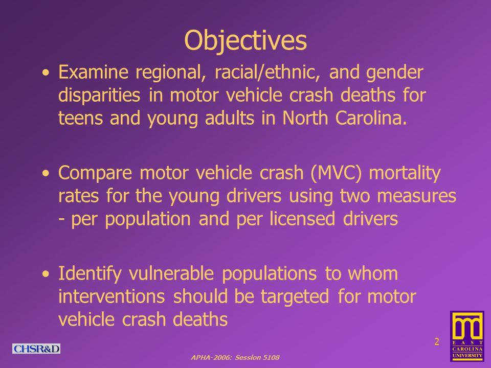 APHA-2006: Session 5108 2 Objectives Examine regional, racial/ethnic, and gender disparities in motor vehicle crash deaths for teens and young adults in North Carolina.