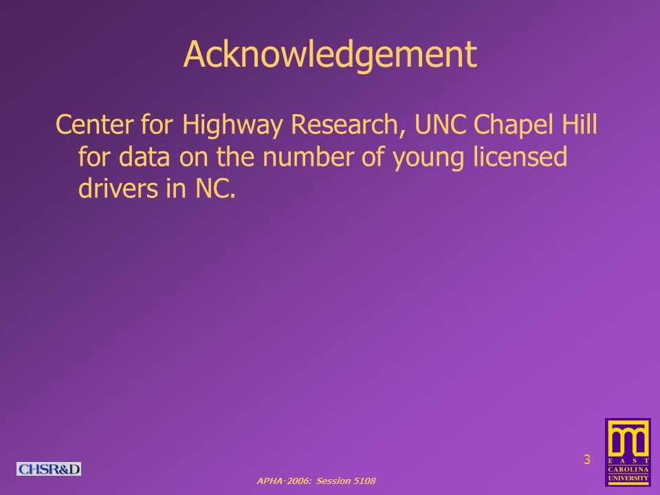 APHA-2006: Session 5108 3 Acknowledgement Center for Highway Research, UNC Chapel Hill for data on the number of young licensed drivers in NC.
