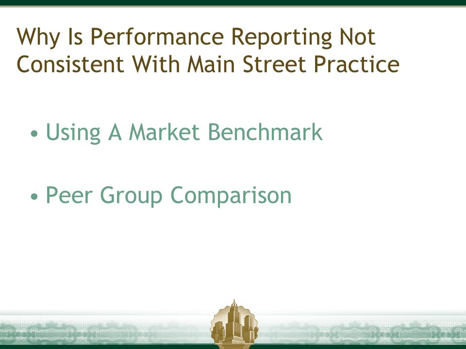 Why Is Performance Reporting Not Consistent With Main Street Practice Using A Market Benchmark Peer Group Comparison