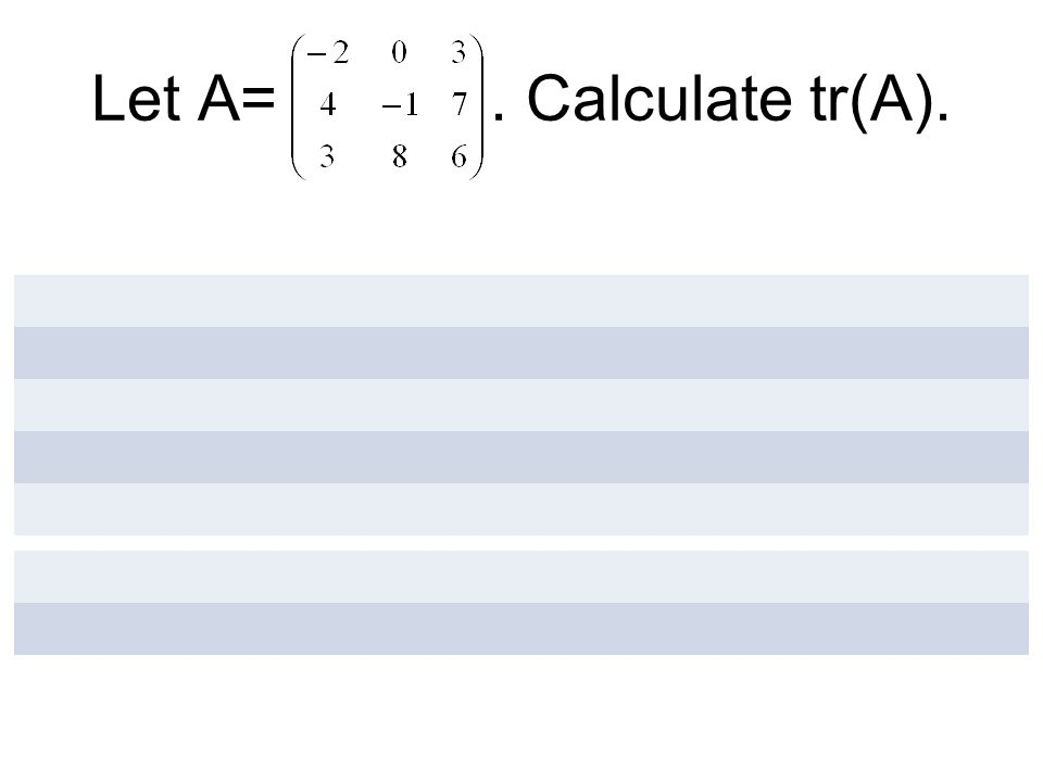 Let A=. Calculate tr(A).