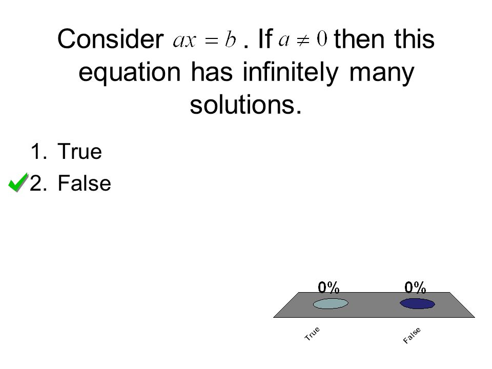 Consider. If then this equation has infinitely many solutions. 1.True 2.False