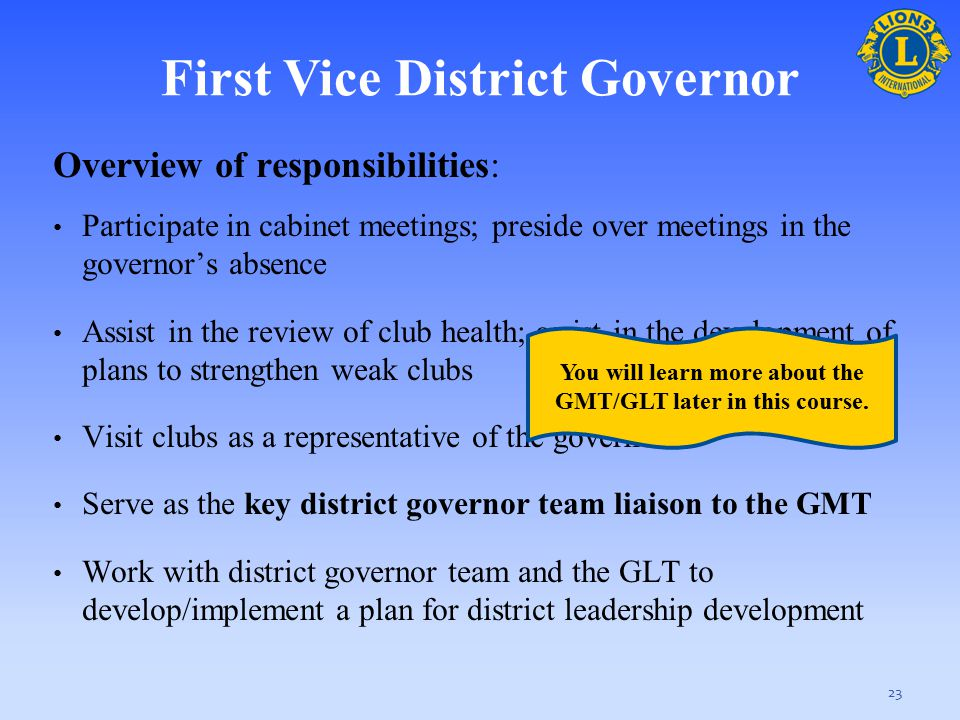 Overview of responsibilities: Participate in cabinet meetings; preside over meetings in the governor's absence Assist in the review of club health; as