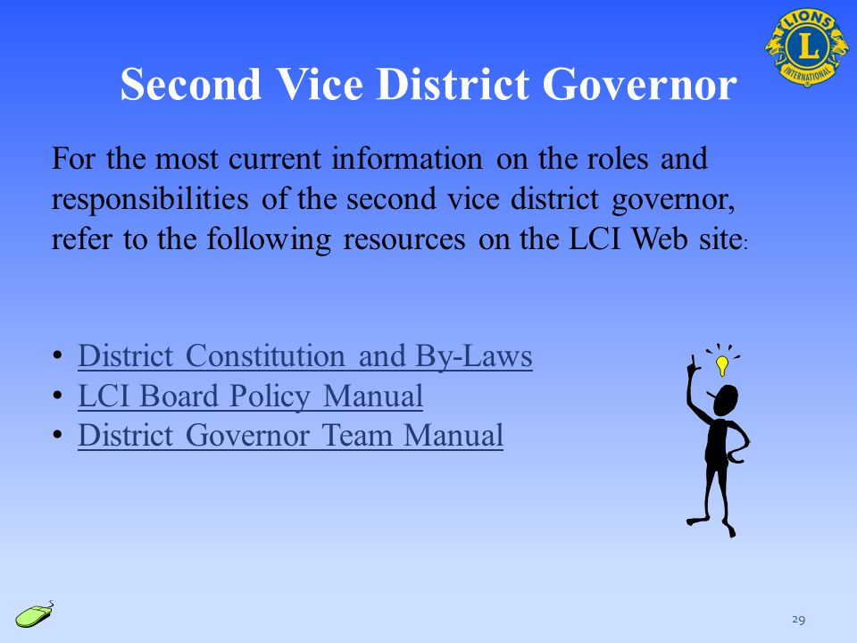 29 For the most current information on the roles and responsibilities of the second vice district governor, refer to the following resources on the LC