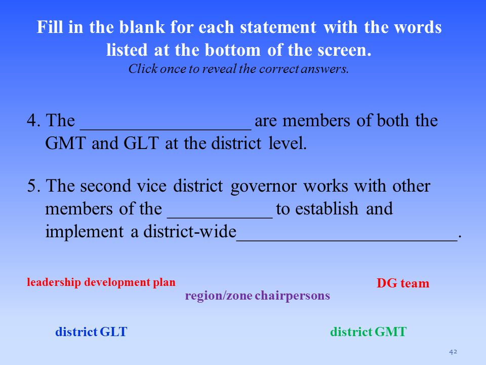 4. The __________________ are members of both the GMT and GLT at the district level. 5. The second vice district governor works with other members of