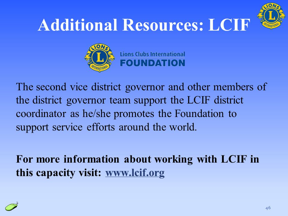 Additional Resources: LCIF The second vice district governor and other members of the district governor team support the LCIF district coordinator as